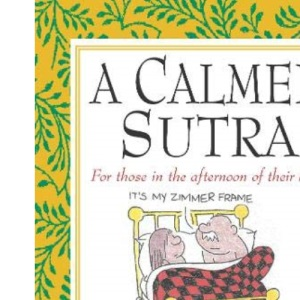 A Calmer Sutra: For Those in the Afternoon of Their Lives