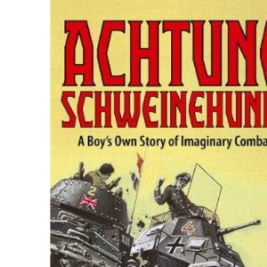 Achtung Schweinehund: A Boy's Own Story of Imaginary Combat