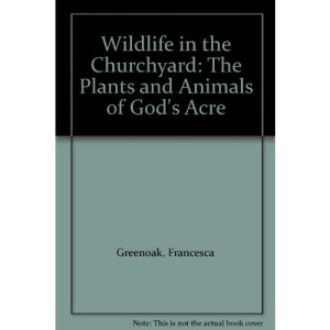 Wildlife in the Churchyard: The Plants and Animals of God's Acre