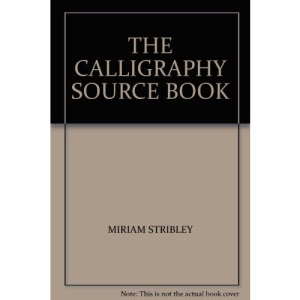 The Calligraphy Source Book: The Essential Reference for All Calligraphers