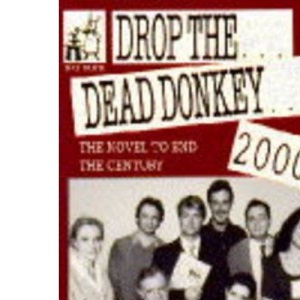 Drop the Dead Donkey 2000 : The Novel to End the Century