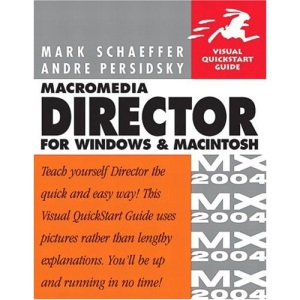 Macromedia Director MX 2004 for Windows and Macintosh: Visual QuickStart Guide (Visual QuickStart Guides)