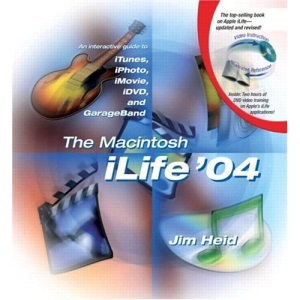 The Macintosh iLife 04: An Interactive Guide to iTunes, iPhoto, iMovie, iDVD, and GarageBand