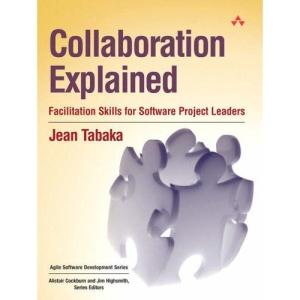 Collaboration Explained: Facilitation Skills for Collaborative Leaders (Agile Software Development Series)