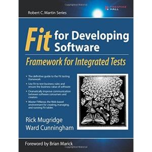 FIT for Developing Software: Framework for Integrated Tests (Robert C. Martin)