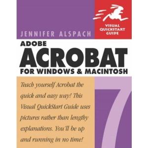 Adobe Acrobat 7 for Windows and Macintosh: Visual Quickstart Guide (Visual QuickStart Guides)