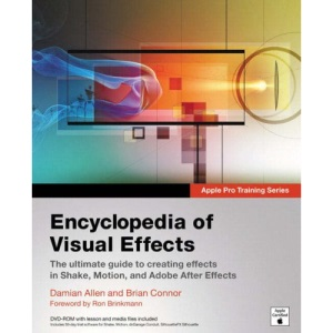 Apple Pro Training Series: Encyclopedia of Visual Effects: The ultimate guide to creating effects in Shake, Motion, and Adobe After Effects