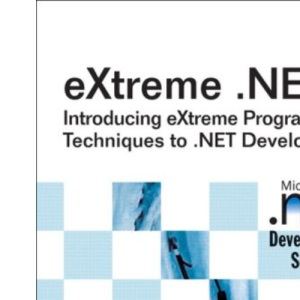 eXtreme .NET: Introducing eXtreme Programming Techniques to .NET Developers (Microsoft.NET Development S.)