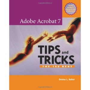 Adobe Acrobat 7 Tips and Tricks: The 100 Best