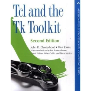 Tcl and the Tk Toolkit (Addison-Wesley Professional Computing)
