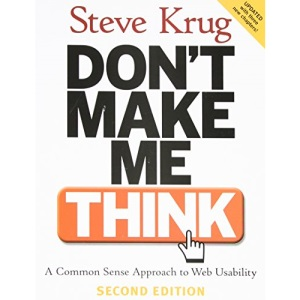 Don't Make Me Think: A Common Sense Approach to Web Usability (Pearson Professional Education)