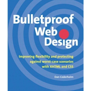 Bulletproof Web Design: Improving Flexibility and Protecting Against Worst-Case Scenarios with XHTML and CSS