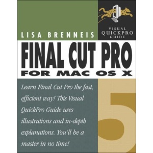 Final Cut Pro 5 for MAC OS X: Visual QuickPro Guide (Visual QuickProject Guides)