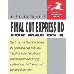 Final Cut Express HD for Mac OS X: Visual QuickStart Guide (Visual QuickStart Guides)
