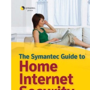 The Symantec Guide to Home Internet Security: Certification Study Guide