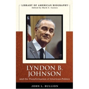 Lyndon B. Johnson and the Transformation of American Politics (Library of American Biography)