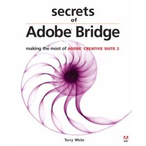 Secrets of Adobe Bridge: Making the Most of Adobe Creative Suite