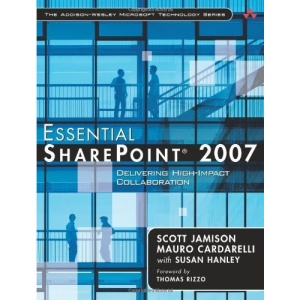 Essential SharePoint 2007: Delivering High-Impact Collaboration (Addison-Wesley Microsoft Technology)