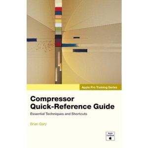 Compressor Quick-reference Guide (Apple Pro Training)
