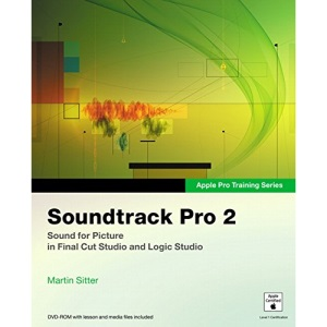 Apple Pro Training Series: Soundtrack Pro 2: Sound for Picture in Final Cut Studio and Logic Studio