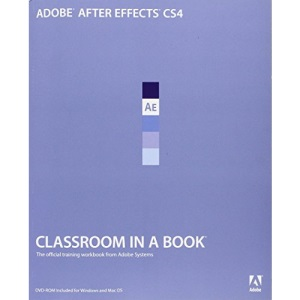 Adobe After Effects CS4: The Official Training Workbook from Adobe Systems (Classroom in a Book)