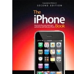 The iPhone Book: (Covers IPhone 3G, Original IPhone, and IPod Touch): How to Do the Things You Want to Do with Your IPhone (Iphone Book: How to Do the Things You Want to Do with Your)