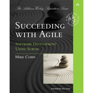 Succeeding with Agile: Software Development Using Scrum (Addison-Wesley Signature Series (Cohn))