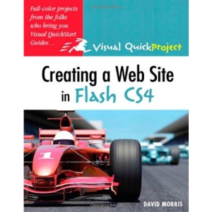 Creating a Web Site with Flash CS4: Visual QuickProject Guide (Visual Quickproject Series)