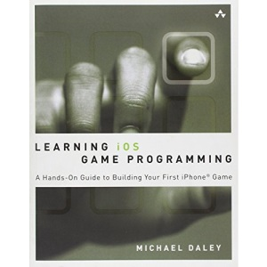 Learning IOS Game Programming: A Hands-on Guide to Building Your First IPhone Game (Developer's Library)