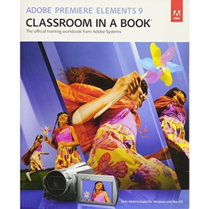 Adobe Premiere Elements 9 Classroom in a Book (Classroom in a Book (Adobe))