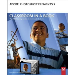 Adobe Photoshop Elements 9 Classroom in a Book (Classroom in a Book (Adobe))