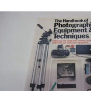 The Handbook of Photographic Equipment and Techniques