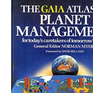 The Gaia Atlas of Planet Management: For Today's Caretakers of Tomorrow's World