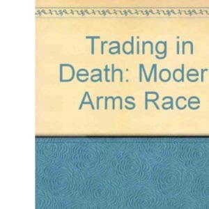 Trading In Death: The Modern Arms Race