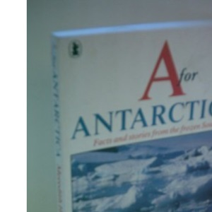 A. is for Antarctica: Facts and Stories from the Frozen South