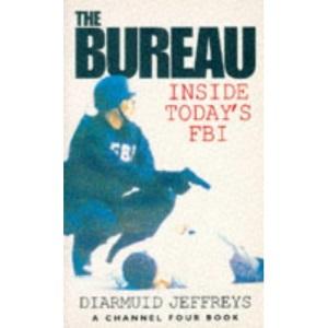 The Bureau: Inside Today's FBI (A Channel Four Book)