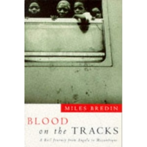 Blood on the Tracks: Rail Journey from Angola to Mozambique