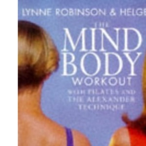 The Mind Body Work Out - Pilates and the Alexander Technique