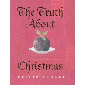 The Truth About Christmas: Its Traditions Unravelled