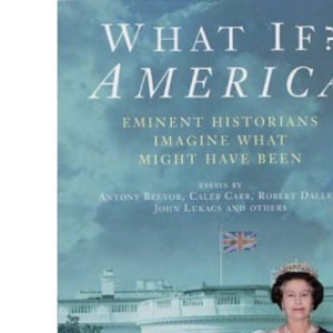 What If? America: Eminent Historians Imagine What Might Have Been