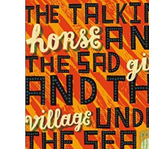 The Talking Horse and the Sad Girl and the Village Under the Sea