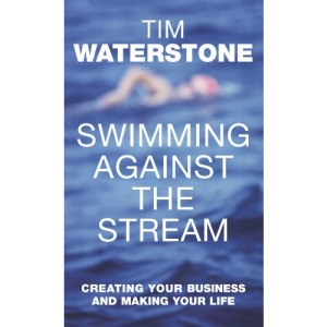 Swimming Against the Stream: Creating Your Business and Making Your Life