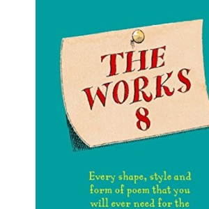 The Works 8: Every shape, style and form of poem that you could ever need for the Literacy Hour.