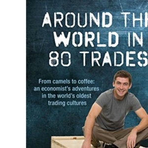 Around the World in 80 Trades: Adventures in economics, from coffee to camels and back