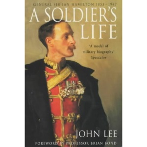 A Soldier's Life: General Sir Ian Hamilton 1853 to 1947