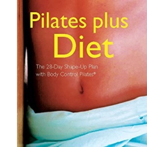 Pilates Plus Diet: The 28-Day Shape-Up Plan with Body