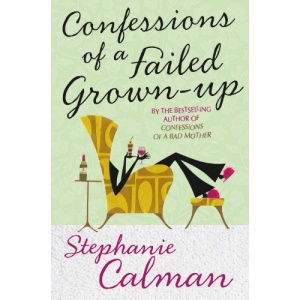 Confessions of a Failed Grown-Up: Bad Motherhood and Beyond