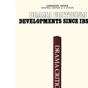 Drama Criticism: Developments Since Ibsen (Casebook)