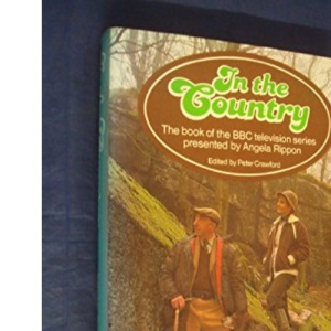 In the Country (The book of the BBC TV series presented by Angela Rippon)