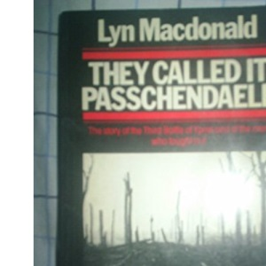 They Called it Passchendaele: Story of the Third Battle of Ypres and of the Men Who Fought in it